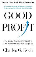 Good Profit How Creating Value for Others Built One of the World's Most Successful Companies by Charles G. Koch