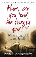 Mum, Can You Lend Me Twenty Quid? What drugs did to my family by Elizabeth Burton-Phillips