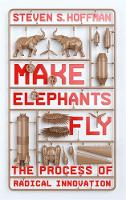 Make Elephants Fly The Process of Radical Innovation by Steven Hoffman