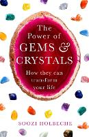 The Power Of Gems And Crystals How They Can Transform Your Life by Soozi Holbeche