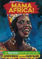 Mama Africa! How Miriam Makeba Spread Hope with Her Song by Kathryn Erskine