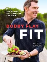 Bobby Flay Fit 200 Recipes for a Healthy Lifestyle by Bobby Flay, Stephanie Banyas
