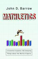 Mathletics A Scientist Explains 100 Amazing Things About the World of Sports by John D. Barrow
