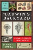 Darwin's Backyard How Small Experiments Led to a Big Theory by James T. Costa