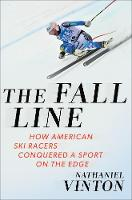 The Fall Line How American Ski Racers Conquered a Sport on the Edge by Nathaniel Vinton