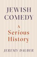 Jewish Comedy A Serious History by Jeremy (Columbia University) Dauber