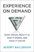 Experience on Demand What Virtual Reality Is, How It Works, and What It Can Do by Jeremy Bailenson