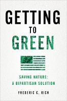 Getting to Green Saving Nature: A Bipartisan Solution by Frederic C. Rich