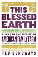 This Blessed Earth A Year in the Life of an American Family Farm by Ted Genoways