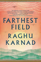 Farthest Field An Indian Story of the Second World War by Raghu Karnad