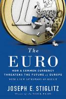 The Euro How a Common Currency Threatens the Future of Europe by Joseph E. (Columbia University) Stiglitz