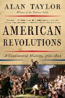 American Revolutions A Continental History, 1750-1804 by Alan (University of Virginia) Taylor