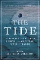 The Tide The Science and Stories Behind the Greatest Force on Earth by Hugh Aldersey-Williams