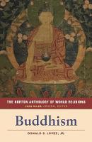 The Norton Anthology of World Religions: Buddhism Buddhism by Donald S. (University of Michigan) Lopez