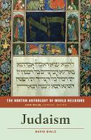 The Norton Anthology of World Religions: Judaism Judaism by David (University of California, Davis) Biale