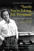 Surely You're Joking, Mr. Feynman! Adventures of a Curious Character by Richard P. Feynman, Bill Gates