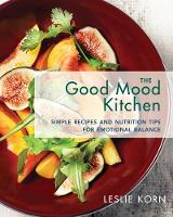 The Good Mood Kitchen Simple Recipes and Nutrition Tips for Emotional Balance by Leslie E. Korn