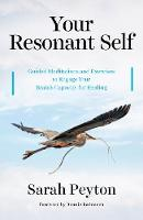 Your Resonant Self Guided Meditations and Exercises to Engage Your Brain's Capacity for Healing by Sarah Peyton, Bonnie (Center for Brain-Wise Living) Badenoch