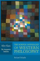 The Norton Anthology of Western Philosophy: After Kant by Richard (University of Illinois) Schacht