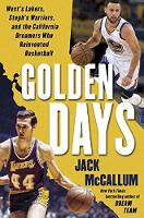 Golden Days Old Lakers, New Warriors, and the California Dreamers Who Reinvented Basketball by Jack McCallum
