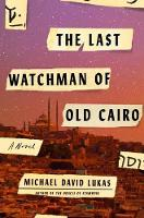 The Last Watchman Of Old Cairo A Novel by Michael David Lukas