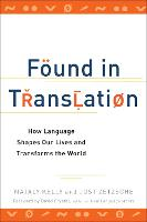 Found In Translation How Language Shapes Our Lives and Transforms the World by Nataly Kelly, Jost Zetzsche