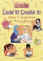 Code It! Create It! Ideas & Inspiration for Coding by Sarah Hutt