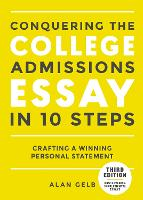 Conquering The College Admissions Essay In 10 Steps, Third Edition by Alan Gelb