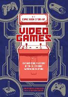 The Comic Book Story of Video Games The Incredible History of the Electronic Gaming Revolution by Jonathan Hennessey, Jack McGowan