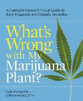 What's Wrong With My Marijuana Plant? by David C. Deardorff, Kathryn B. Wadsworth