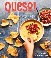 Queso! Regional Recipes for the World's Favorite Chile-Cheese Dip by Lisa Fain