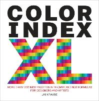 Color Index XL More than 1100 New Palettes with CMYK and RGB Formulas for Designers and Artists by Jim Krause