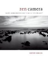 Zen Camera Creative Awakening with a Daily Practice in Photography by David Ulrich