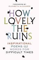How Lovely The Ruins Inspirational Poems and Words for Difficult Times by Spiegel & Grau