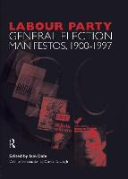 Labour Party General Election Manifestos, 1900-1997 by Dennis Kavanagh, Iain Dale