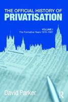 The Official History of Privatisation The Formative Years 1970-1987 by David Parker