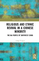 Religious and Ethnic Revival in a Chinese Minority The Bai People of Southwest China by Liang (National University of Singapore) Yongjia