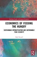 Economics of Feeding the Hungry Sustainable Intensification and Sustainable Food Security by Noel (University of Manchester, UK) Russell