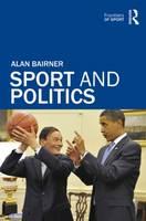 Sport and Politics by Alan (Loughborough University, UK) Bairner