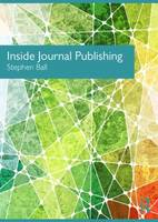Inside Journal Publishing by Stephen Ball