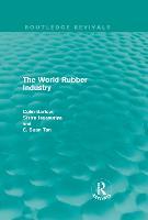 The World Rubber Industry by Colin Barlow, Sisira Jayasuriya, C. Suan Tan