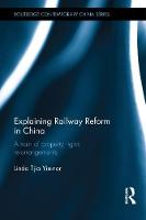 Explaining Railway Reform in China A Train of Property Rights Re-Arrangements by Linda Yin-Nor Tjia