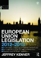 European Union Legislation 2012-2013 by Jeff (University of Nottingham, UK) Kenner