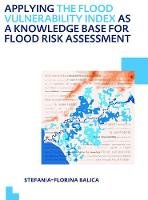Applying the Flood Vulnerability Index as a Knowledge Base for Flood Risk Assessment UNESCO-IHE PhD Thesis by Stefania-Florina Balica