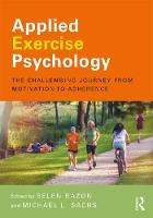 Applied Exercise Psychology The Challenging Journey from Motivation to Adherence by Selen (West Chester University, USA) Razon