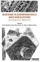 Biochar in European Soils and Agriculture Science and Practice by Dr Simon Shackley