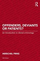 Offenders, Deviants or Patients? An introduction to clinical criminology by Professor Herschel Prins