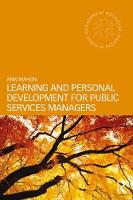 Learning and Personal Development for Public Services Managers by Ann (University of Manchester UK) Mahon