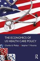 The Economics of US Health Care Policy by Charles Phelps