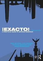 !Exacto! A Practical Guide to Spanish Grammar by Ane (Begonako Andra Mari Teacher Training College, Spain) Ortega, Tita (the Open University, UK) Beaven, Cecilia (the  Garrido